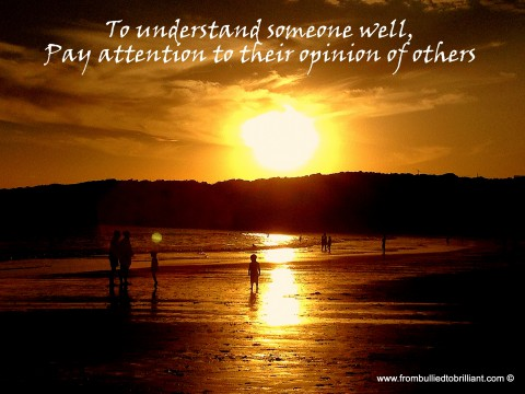 To understand someone well, pay attention to their opinion of others